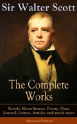 The Complete Works of Sir Walter Scott: Novels, Short Stories, Poetry, Plays, Journal, Letters, Articles and much more (Illustrated Edition)