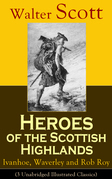 Heroes of the Scottish Highlands: Ivanhoe, Waverley and Rob Roy (3 Unabridged Illustrated Classics)