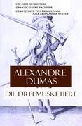 Die drei Musketiere - Komplettausgabe der Trilogie: Die drei Musketiere + Zwanzig Jahre nachher + Der Vicomte von Bragelonne oder Zehn Jahre später