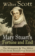 Mary Stuart's Fortune and End: The Monastery & The Abbot (Tales from Benedictine Sources) - Illustrated Edition