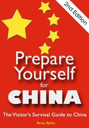 Prepare Yourself for China: The Visitor's Survival Guide to China. Second Edition.
