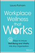 Workplace Wellness that Works: 10 Steps to Infuse Well-Being and Vitality into Any Organization