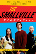 The Smallville Chronicles: Critical Essays on the Television Series