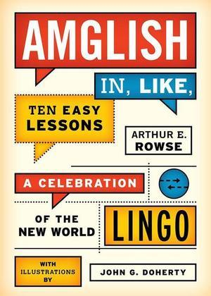 Amglish, in Like, Ten Easy Lessons: A Celebration of the New World Lingo