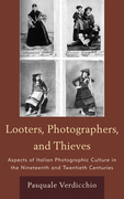Looters, Photographers, and Thieves: Aspects of Italian Photographic Culture in the Nineteenth and Twentieth Centuries