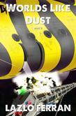 Worlds Like Dust (The Battle for Earth - Part 2) Volume 4 of The War for Iron: Element of Civilization