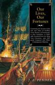 Our Lives, Our Fortunes: Continuing the Account of the Life and Times of Geoffrey Frost, Mariner, of Portsmouth, in New Hampshire, as Faithfull