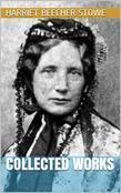 Harriet Beecher Stowe - Collected Works