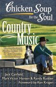 Chicken Soup for the Soul: Country Music: The Inspirational Stories behind 101 of Your Favorite Country Songs