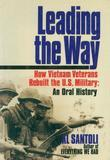 Leading the Way: How Vietnam Veterans Rebuilt the U.S. Military: An Oral History
