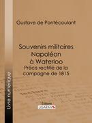 Souvenirs militaires. Napoléon à Waterloo