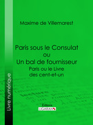 Paris sous le Consulat ou Un bal de fournisseur