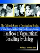 The California School of Organizational Studies Handbook of Organizational Consulting Psychology: A Comprehensive Guide to Theory, Skills, and Techniq