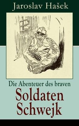 Die Abenteuer des braven Soldaten Schwejk (Vollständige deutsche Ausgabe)