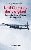 Und über uns die Ewigkeit - Deutsche Kampfflieger in England