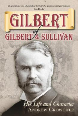 Gilbert of Gilbert & Sullivan: His Life and Character