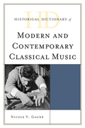 Historical Dictionary of Modern and Contemporary Classical Music