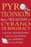 Pyrotechnicon: Being a TRUE ACCOUNT of Cyrano de Bergerac's FURTHER ADVENTURES among the STATES and EMPIRES of the STARS