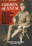 Ghosts of Anzac: He fought at Gallipoli, the Somme and Passchendaele, was decorated for gallantry under fire, and kept a secret diary