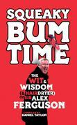 Squeaky Bum Time: The Wit, Wisdom and Hairdryer of Sir Alex Ferguson