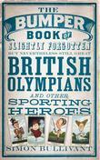 The Bumper Book of Slightly Forgotten but Nevertheless Still Great British Olympians and Other Sporting Heroes