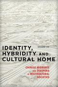 Identity, Hybridity and Cultural Home: Chinese Migrants and Diaspora in Multicultural Societies