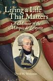 Living a Life That Matters: A Memoir of the Marquis de Lafayette
