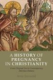 A History of Pregnancy in Christianity: From Original Sin to Contemporary Abortion Debates