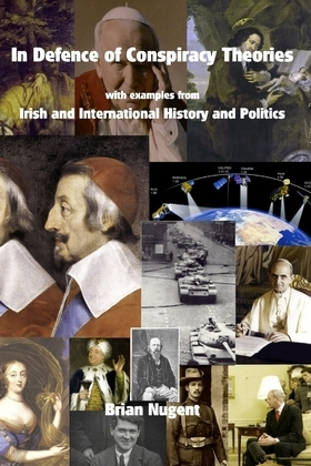 In Defence of Conspiracy Theories: With Examples from Irish and International History and Politics