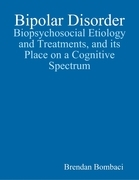 Bipolar Disorder: Biopsychosocial Etiology and Treatments, and Its Place On a Cognitive Spectrum