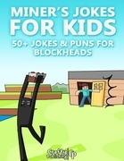 Miner's Jokes for Kids - 50+ Jokes & Puns for Blockheads: (An Unofficial Funny Minecraft Book)