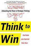 Think to Win: Unleashing the Power of Strategic Thinking: Unleashing the Power of Strategic Thinking