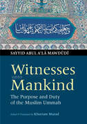 Witnesses unto Mankind: The Purpose and Duty of the Muslim Ummah