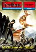 Perry Rhodan 2345: Im Clateaux der Zeiten (Heftroman)