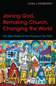 Joining God, Remaking Church, Changing the World: The New Shape of the Church in Our Time