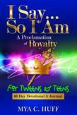 I Say...So I Am: A Proclamation of Royalty: For Tweens and Teens