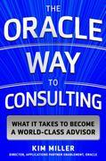 The Oracle Way to Consulting: What it Takes to Become a World-Class Advisor: What it Takes to Become a World-Class Advisor