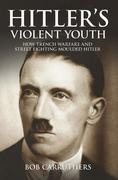 Hitler's Violent Youth: How Trench Warfare and Street Fighting Moulded Hitler