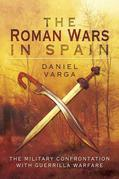 The Roman Wars in Spain: The Military Confrontation with Guerrilla Warfare