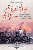 Strike Them a Blow: Battle along the North Anna River, May 21-25, 1864