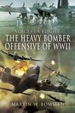 The Heavy Bomber Offensive of WWII