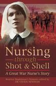 Nursing Through Shot & Shell: A Great War Nurse's Story