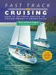 Fast Track to Cruising : How to Go from Novice to Cruise-Ready in Seven Days: How to Go from Novice to Cruise-Ready in Seven Days