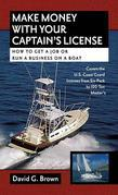Make Money With Your Captain's License : How to Get a Job or Run a Business on a Boat: How to Get a Job or Run a Business on a Boat