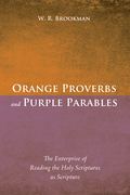 Orange Proverbs and Purple Parables: The Enterprise of Reading the Holy Scriptures as Scripture