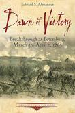 Dawn of Victory: Breakthrough at Petersburg, March 25 - April 2, 1865