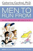 Men to Run from: So You Can Find the Right One to Run to