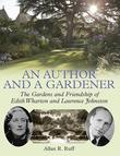 An Author and a Gardener: The Gardens and Friendship of Edith Wharton and Laurence Johnston
