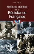 Histoires insolites de la Résistance Française