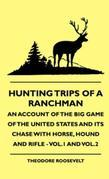 Hunting Trips Of A Ranchman - An Account Of The Big Game Of The United States And Its Chase With Horse, Hound And Rifle - Vol.1 And Vol.2